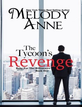 The Tycoon's Revenge – Baby for the Billionaire – Book One, Melody Anne