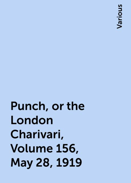 Punch, or the London Charivari, Volume 156, May 28, 1919, Various