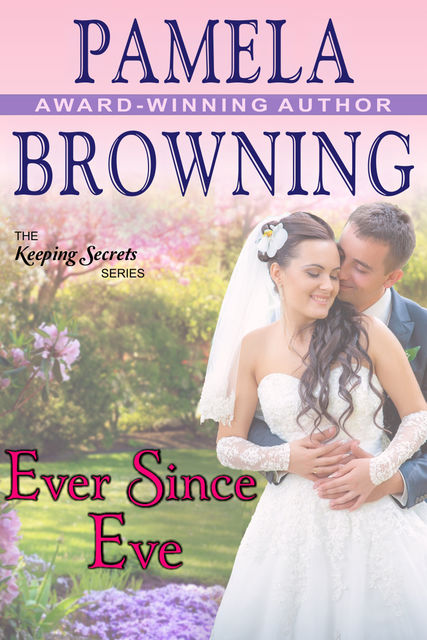 Ever Since Eve (The Keeping Secrets Series, Book 1), Pamela Browning