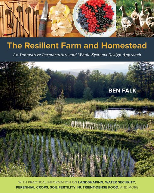 The Resilient Farm and Homestead, Ben Falk