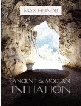 Ancient and Modern Initiation, Max Heindel