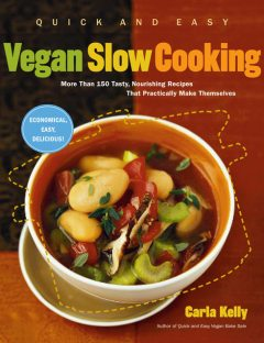 Quick and Easy Vegan Slow Cooking, Carla Kelly