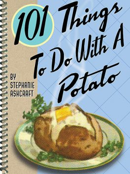 101 Things To Do With a Potato, Stephanie Ashcraft