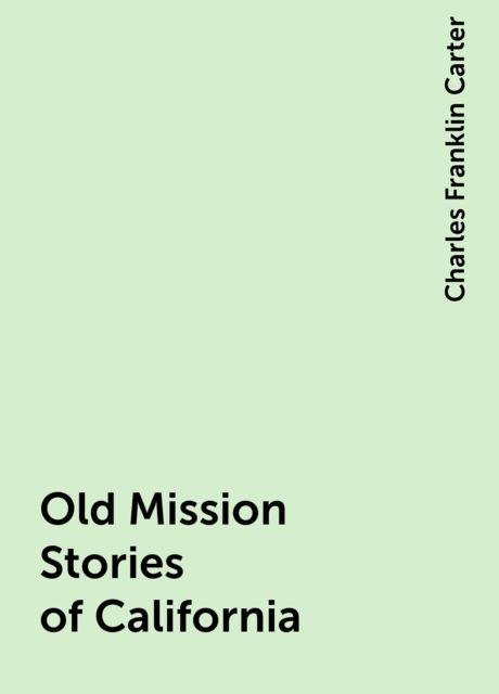 Old Mission Stories of California, Charles Franklin Carter
