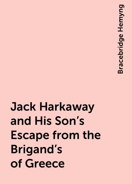 Jack Harkaway and His Son's Escape from the Brigand's of Greece, Bracebridge Hemyng