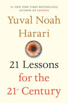 21 Lessons for the 21st Century, Yuval Noah Harari