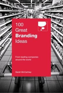100 Great Branding Ideas. From leading companies around the world, Sarah McCartney