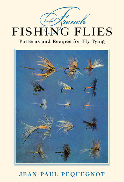 French Fishing Flies, Jean-Paul Pequegnot