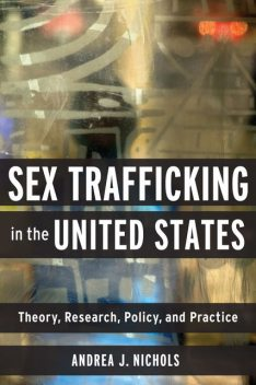 Sex Trafficking in the United States, Andrea J Nichols