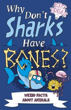 Why Don't Sharks Have Bones, William Potter, Marc Powell, Clare Hibbert