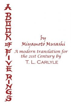 A Book of Five Rings: A Practical Guide to Strategy by Miyamoto Musashi: A Modern Translation For the 21st Century Compiled and Illustrated by Theresa M. Moore, Theresa M.Moore