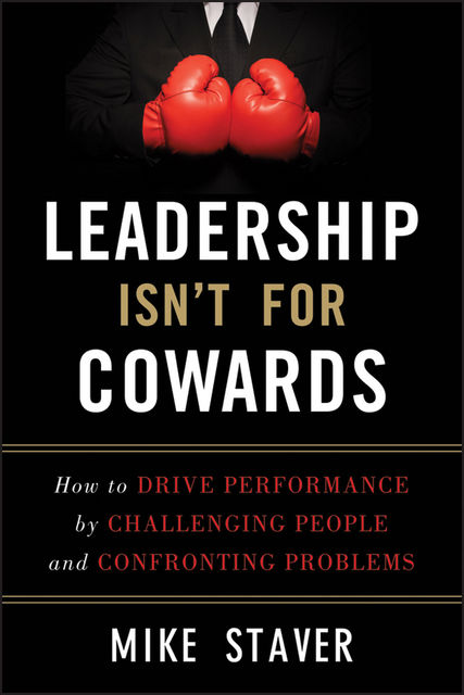 Leadership Isn't for Cowards, Mike Staver