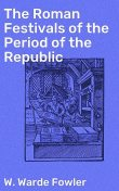 The Roman Festivals of the Period of the Republic, W.Warde Fowler