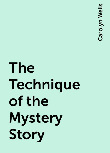 The Technique of the Mystery Story, Carolyn Wells