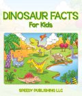 Dinosaur Facts For Kids, Speedy Publishing
