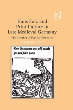 Hans Folz and Print Culture in Late Medieval Germany, Caroline Huey