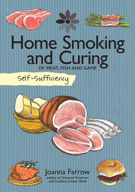 Self-Sufficiency: Home Smoking and Curing, Joanna Farrow