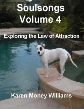 Soulsongs, Volume 4: Exploring the Law of Attraction, Karen Money Williams