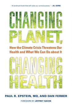 Changing Planet, Changing Health, Dan Ferber, Paul R. Epstein