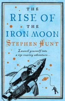 The Rise of the Iron Moon, Stephen Hunt