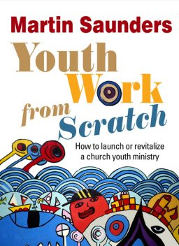 Youth Work From Scratch, Martin Saunders