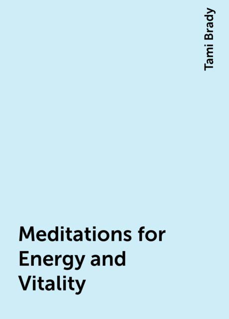 Meditations for Energy and Vitality, Tami Brady
