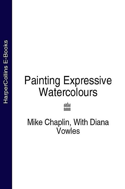 Painting Expressive Watercolours, Mike Chaplin