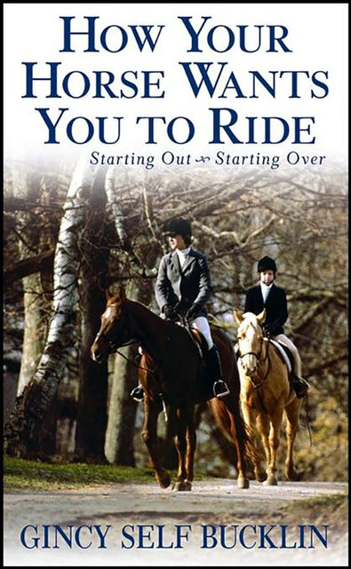 How Your Horse Wants You to Ride, Gincy Self Bucklin