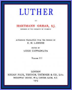Luther, Volume 3 (of 6), Hartmann Grisar