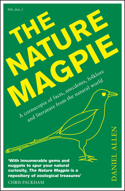The Nature Magpie: A Cornucopia of Facts, Anecdotes, Folklore and Literature from the Natural World, Daniel Allen