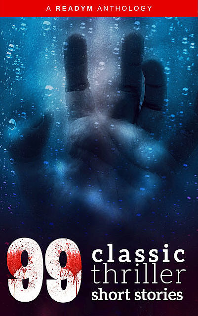 99 Classic Thriller Short Stories: Works by Philip K. Dick, Edgar Allan Poe, Arthur Conan Doyle, H.G. Wells, Wilkie Collins…and many more, Alexander Pushkin, Arthur Conan Doyle, Arthur Train, Baroness Orczy, Arthur Stringer, Compton MacKenzie, Algernon Blackwood, Cleveland Moffett, Barry Pain, Charles E.Van Loan, Cy Warman, Arthur O.Friel, Edgar Allan Poe, Arthur Quiller-Couch, Nesbit
