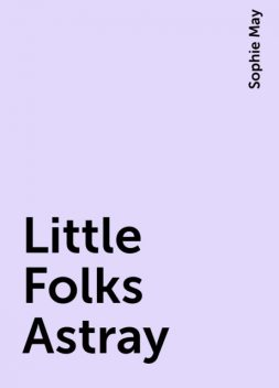 Little Folks Astray, Sophie May