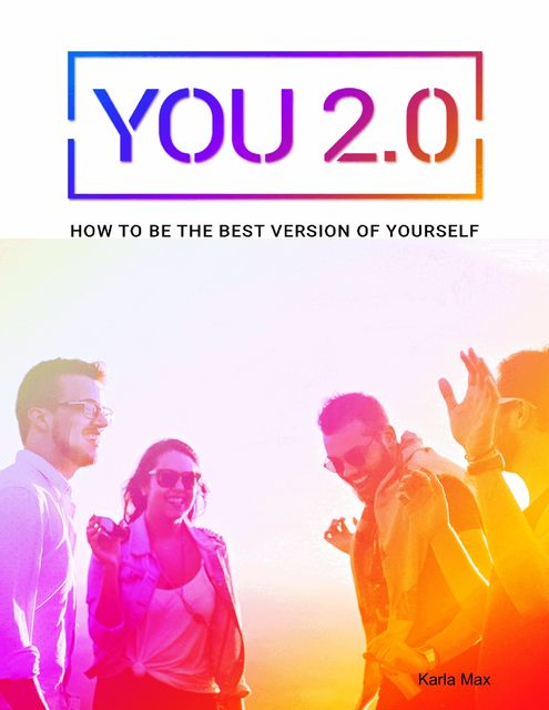 You 2.0 – How to Be the Best Version of Yourself, Karla Max