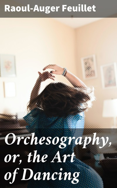 Orchesography, or, the Art of Dancing, Raoul-Auger Feuillet