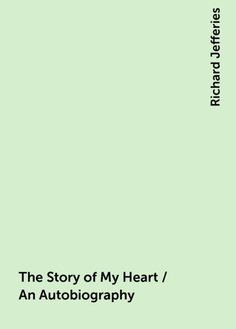 The Story of My Heart / An Autobiography, Richard Jefferies