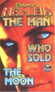The Man Who Sold the Moon, Robert A. Heinlein