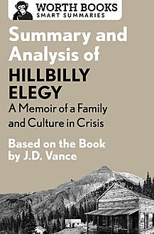 Summary and Analysis of Hillbilly Elegy: A Memoir of a Family and Culture in Crisis 1, Worth Books