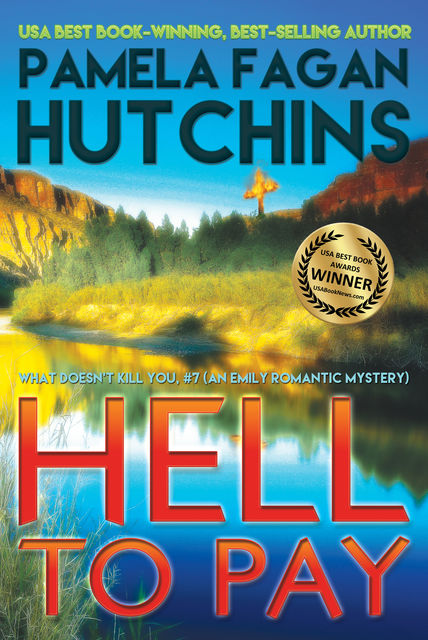 Hell to Pay (What Doesn't Kill You, #7): An Emily Romantic Mystery, Pamela Fagan Hutchins