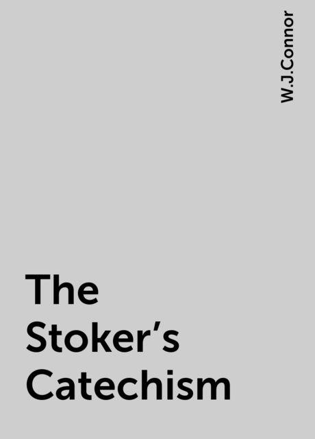 The Stoker's Catechism, W.J.Connor