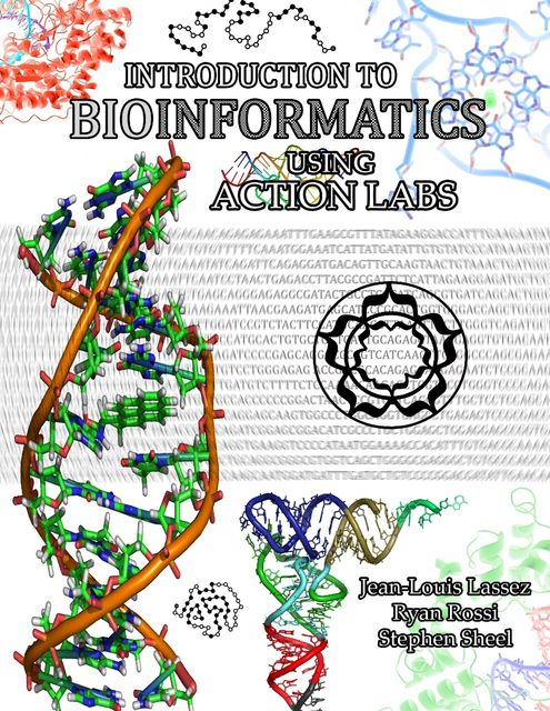 Introduction to Bioinformatics Using Action Labs, Jean-Louis Lassez, Ryan Rossi, Stephen Sheel