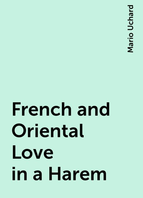 French and Oriental Love in a Harem, Mario Uchard