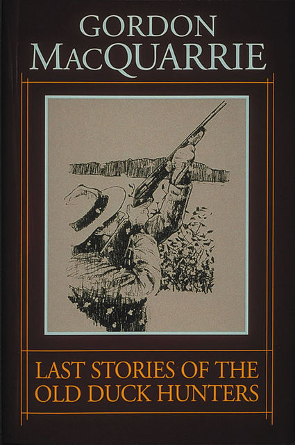 Last Stories of the Old Duck Hunters, Gordon MacQuarrie