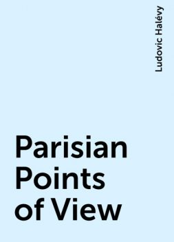 Parisian Points of View, Ludovic Halévy