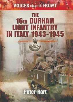 The 16th Durham Light Infantry in Italy 1943–1945, Peter Hart