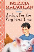Arthur, For the Very First Time, Patricia MacLachlan