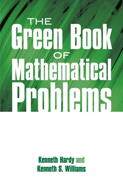 The Green Book of Mathematical Problems, Kenneth Hardy, Kenneth Williams