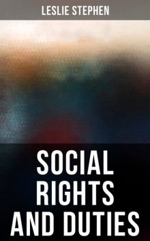 Social Rights and Duties, Leslie Stephen