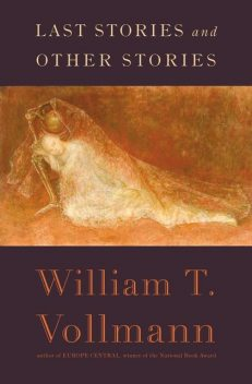 Last Stories and Other Stories, William T.Vollmann