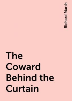 The Coward Behind the Curtain, Richard Marsh