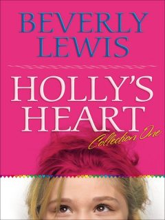 Holly's Heart Collection One, Beverly Lewis